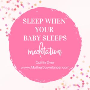 Sleep When The Baby Sleeps Meditation
